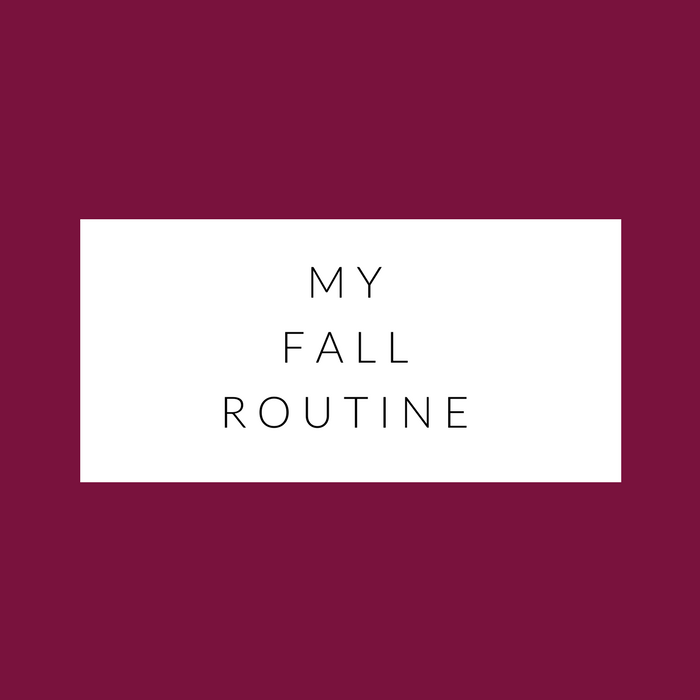 time to get back to healthy! my fall routine